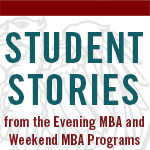 Student Stories from the Evening MBA and Weekend MBA Programs