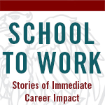 School to Work: Stories of Immediate Career Impact