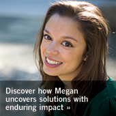Discover how Megan uncovers solutions with enduring impact
