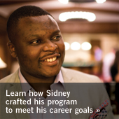 Learn how Sidney crafted his program to meet his career goals