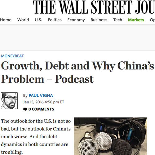 January 13, 2016, The Wall Street Journal (Article and Podcast) - Growth, Debt and Why China's Got a Big Problem