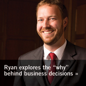 Ryan explores the why behind business decisions